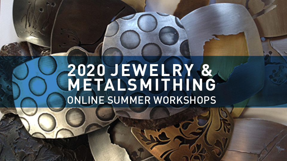 Details For Event 18120 – Jewelry & Metalsmithing Online Summer Workshops
