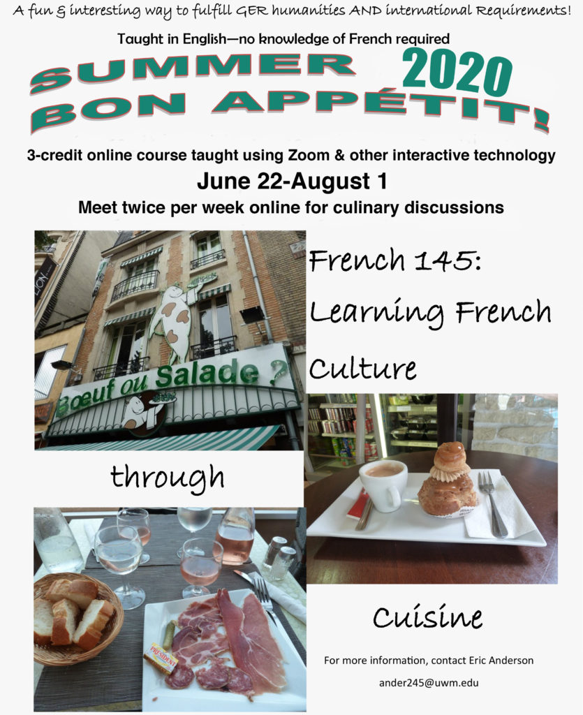 Images of French food with course offering information on FRENCH 145: French Cultures Through Cuisine: 3-credit online course taught using Zoom & other interactive technology, June 22-August1, Meet twice per week online for culinary discussions, For more information, contact Eric Anders, ander245@uwm.edu