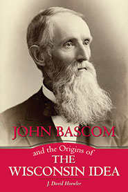 John Bascom and the Origins of the Wisconsin Idea book cover