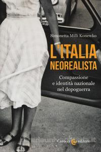 Front cover of L'Italia neorealista: Compassione e identità nazionale nel dopoguerra by Simonetta Milli Konewko. A black and white photo from the mid-twentieth century of a woman from the abdomen down, wearing a white dress and black sandals, standing on a city sidewalk near a black car. Text in white except L'ITALIA NEOREALISTA, which is in orange.