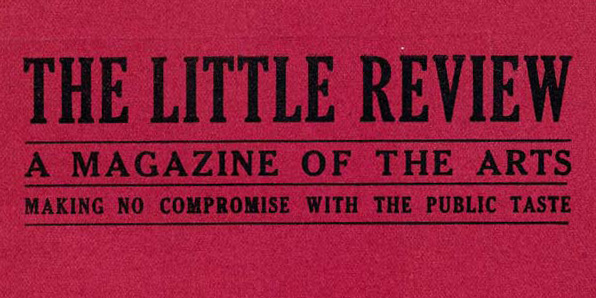 The Little Review: A Magazine of the Arts. Making no compromise with the public taste.
