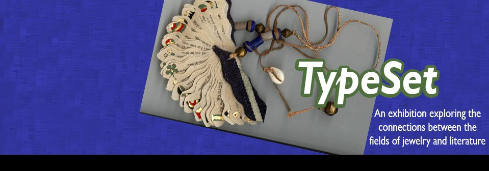 TypeSet: An exhibition exploring the connections between the fields of jewelry and literature