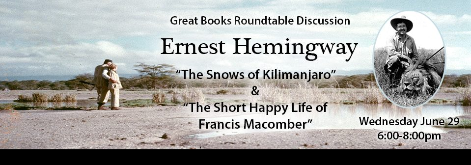 """Great Books Roundtable. """"The Snows of Kilimanjaro"""" and """"The Short Happy life of Francis Macomber"""" by Ernest Hemingway"""