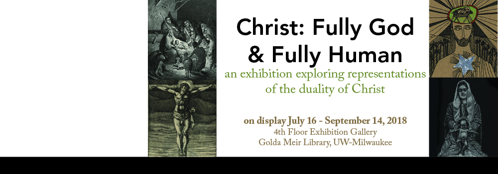 Christ: Fully God & Fully Human | On display July 18-September 14 | 4th Floor Exhibition Hall, Golda Meir Library.