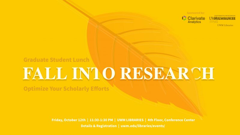 Fall into Research with Clarivate. We invite graduate students to optimize your scholarly lefforts and enjoy a complimentary lunch. Friday, October 12. Details and registration forthcoming.