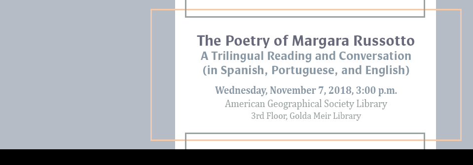 The Poetry of Margara Russotto | November 7, 2018 | 3:00 p.m. | American Geographical Society Library