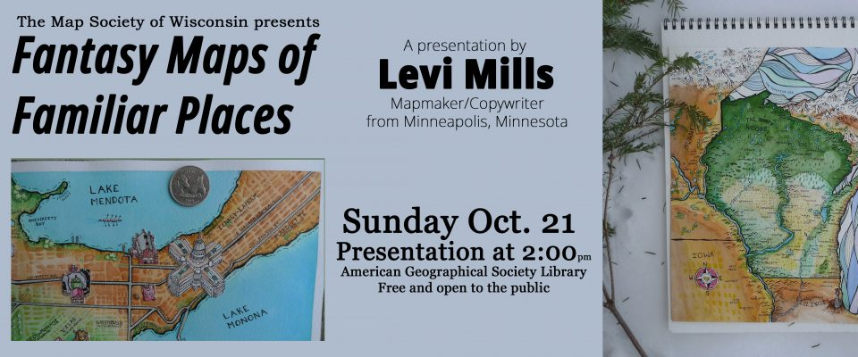 Levi Mills, Mapmaker presents Fantasy Maps of Familiar Places on Sunday October 21st, 2018 at the American Geographical Society Library.