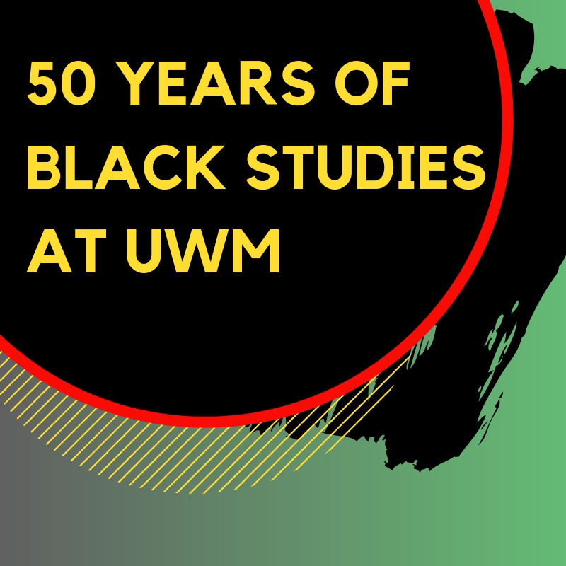 50 years of BLACK Studies at UWM