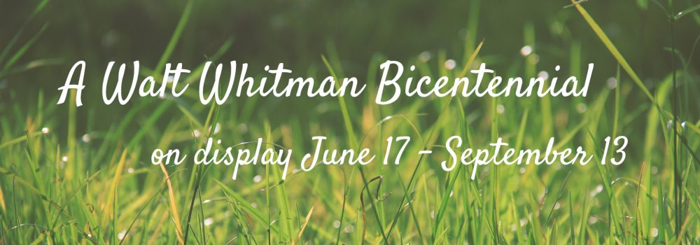 A Walt Whitman Bicentennial. On display June 17-Sept. 13 in the 4th floor exhibition gallery.