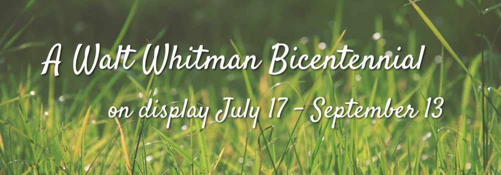 A Walt Whitman Bicentennial. On display July 17-Sept. 13 in the 4th floor exhibition gallery.
