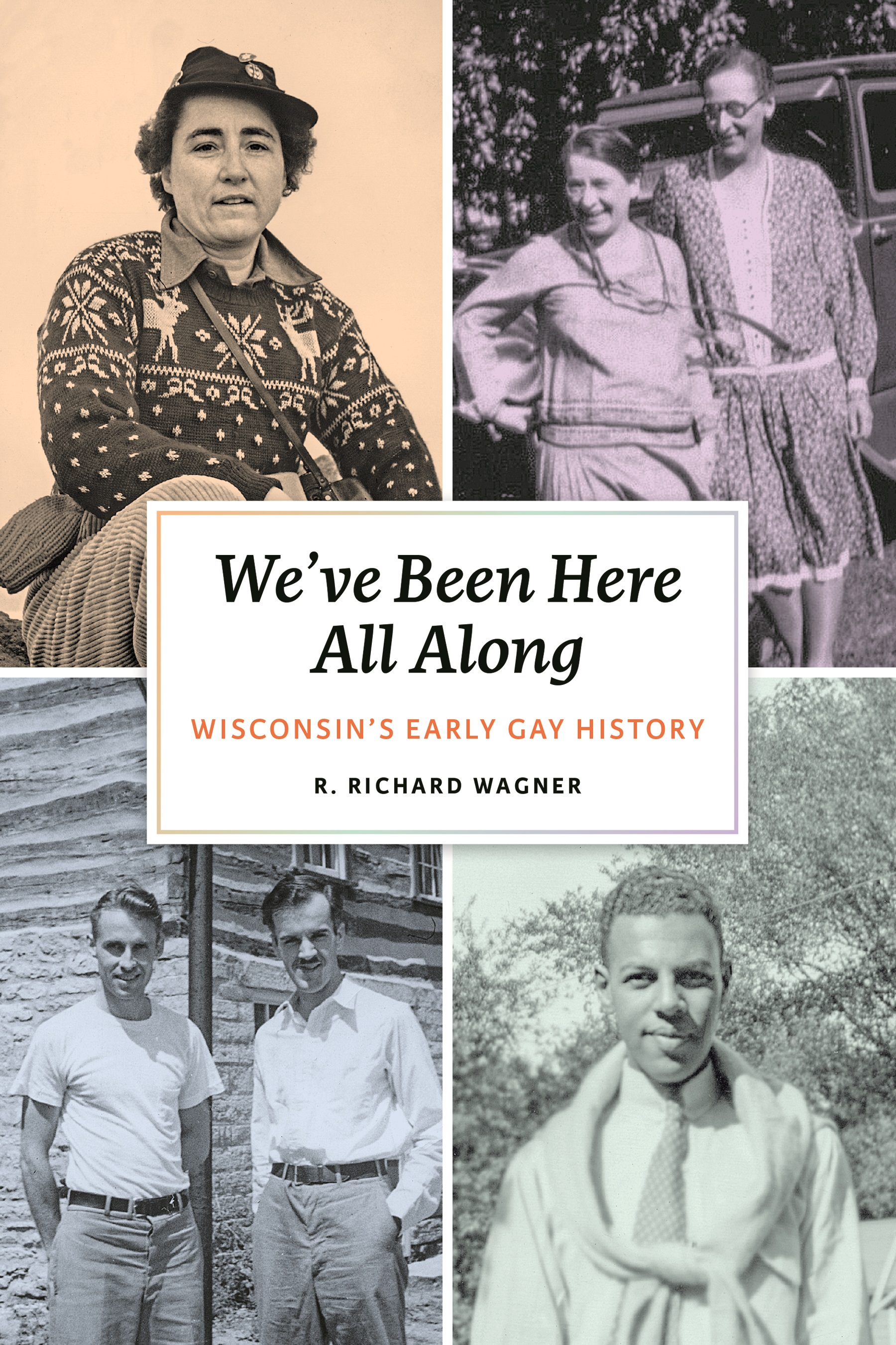 Image of cover of We've Been Here All Along: Wisconsin's Early Gay History