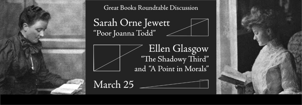 Great Books Roundtable Discussion: Sarah Orne Jewett and Ellen Glasgow. March 25, 2019 at 7:00 p.m.