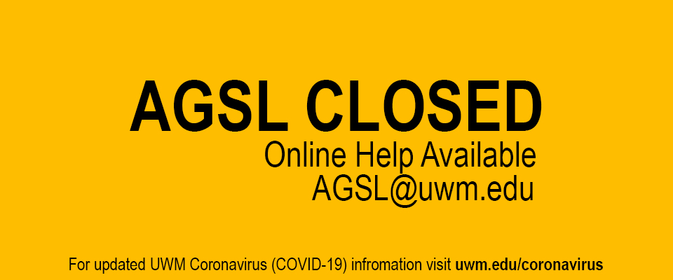 AGSL CLOSED. E-mail agsl@uwm.edu for online help. See uwm.edu/coronavirus for updated UWM infromation on the Coronavirus outbreak and UWM closures.
