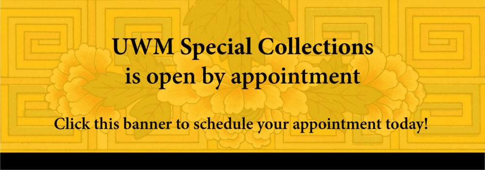 UWM Special Collections will be open by appointment beginning October 5, 2020. Click this banner to schedule an appointment today!