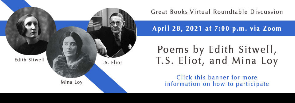Great Books Virtual Roundtable Discussion; Poems by Edith Sitwell, T.S. Eliot, and Mina Loy; April 28th, 2021 at 7:00 p.m. via Zoom