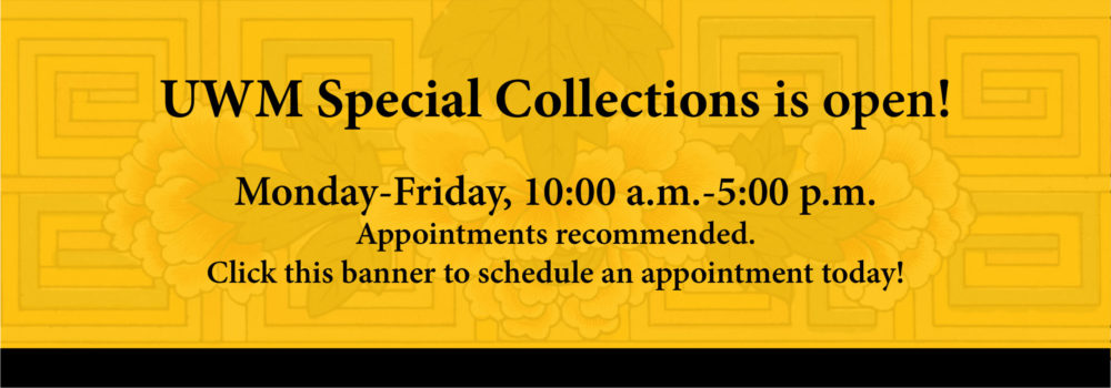 UWM Special Collections is open! Monday - Friday 10:00 a.m.-5:00 p.m. Appointments recommended. CLick this banner to schedule an appointment today!