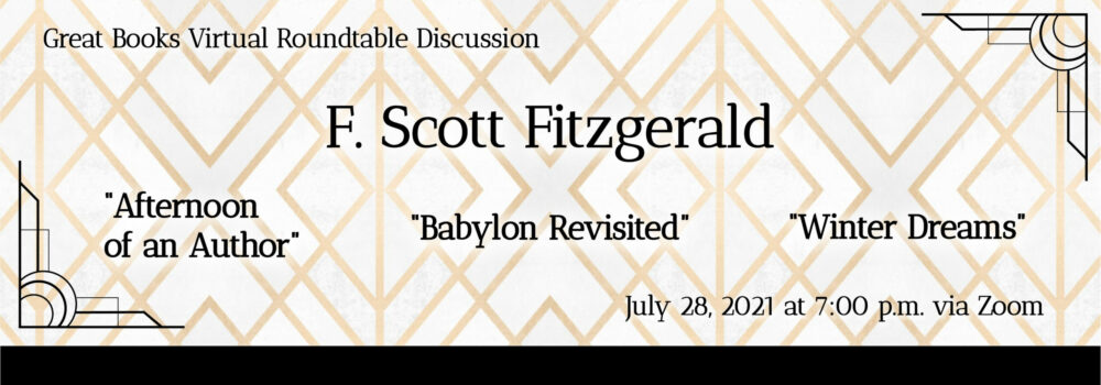Great Books Virtual Roundtable Discussion: Short Stories by F. Scott Fitzgerald, July 28, 2021 at 7:00 p.m. via Zoom