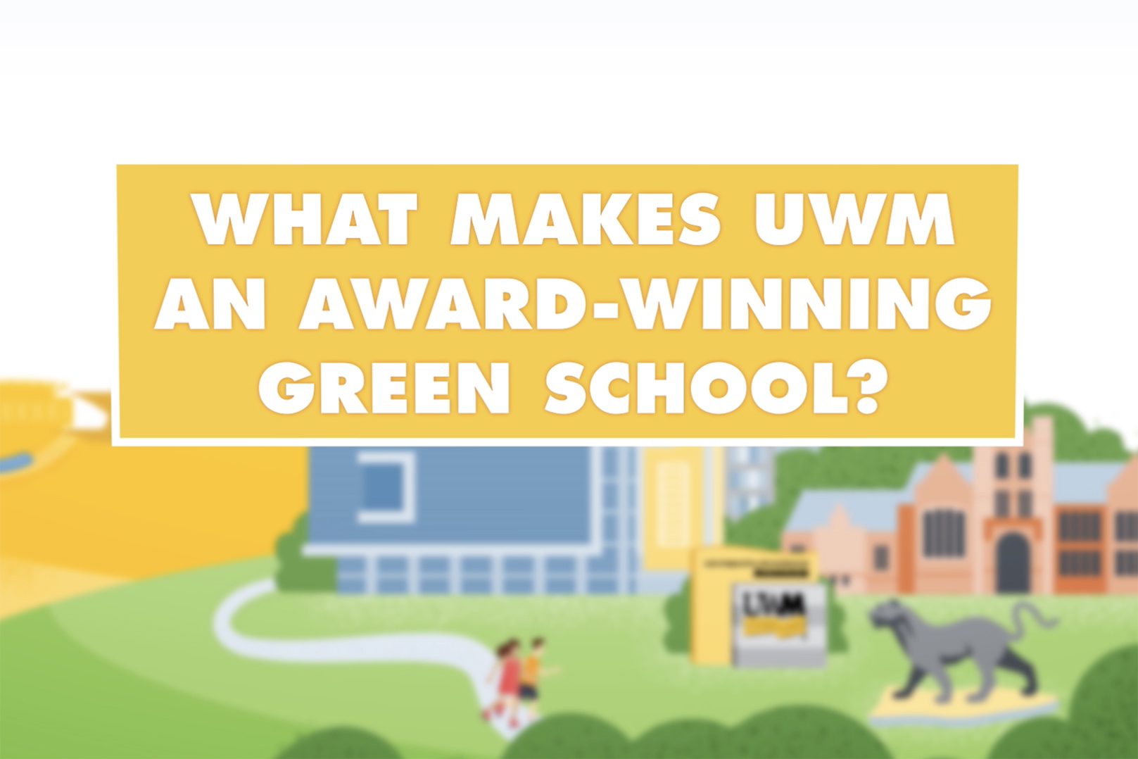 "Text reads ""What makes UWM an award-winning green school?"" over a colorful illustration of campus depicting buildings, the panther statue and runners."