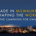 "Text reads ""Made in Milwaukee. Shaping the World. The campaign for UWM."" over a photograph of UWM's campus and the Milwaukee skyline at dusk."