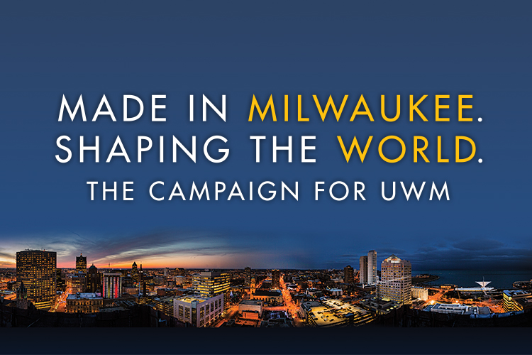 """Text reads """"Made in Milwaukee. Shaping the World. The campaign for UWM."""" over a photograph of UWM's campus and the Milwaukee skyline at dusk."""