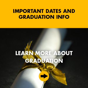 Learn more about graduation - Important dates and graduation deadlines.