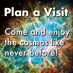 Plan a Visit: Come and enjoy the cosmos like never before!