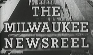 Milwaukee Newsreel
